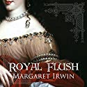 Royal Flush Audiobook by Margaret Irwin Narrated by Lucy Scott