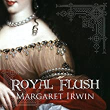 Royal Flush (       UNABRIDGED) by Margaret Irwin Narrated by Lucy Scott