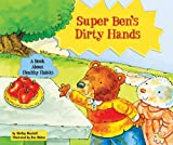 img - for Super Ben's Dirty Hands: A Book about Healthy Habits (Character Education with Super Ben and Molly the Great) book / textbook / text book