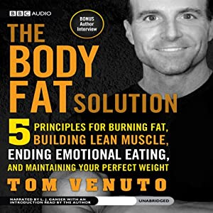 The Body Fat Solution: Five Principles for Burning Fat, Building Lean Muscle, Ending Emotional Eating, and Maintaining Your Perfect Weight | [Tom Venuto]