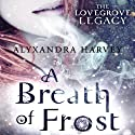 A Breath of Frost: The Lovegrove Legacy (       UNABRIDGED) by Alyxandra Harvey Narrated by Jessica Almasy