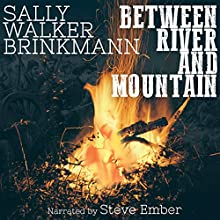Between River and Mountain (       UNABRIDGED) by Sally Walker Brinkmann Narrated by Steve Ember