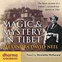 Magic & Mystery in Tibet: The Classic Account of a Woman's Extraordinary Journey to Tibet Audiobook by Alexandra David-Néel Narrated by Nicolette McKenzie