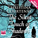 The Silent Touch of Shadows Audiobook by Christina Courtenay Narrated by Jilly Bond