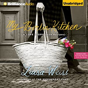 My Berlin Kitchen: A Love Story, with Recipes | [Luisa Weiss]