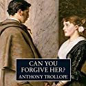 Can You Forgive Her? Hörbuch von Anthony Trollope Gesprochen von: Timothy West