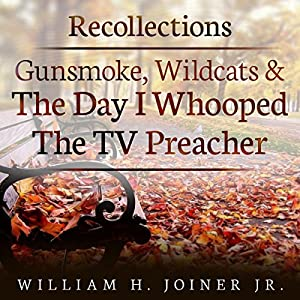Recollections: Gunsmoke, Wildcats, and the Day I Whooped the TV Preacher Audiobook