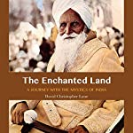 The Enchanted Land: A Journey with the Mystics of India | David Christopher Lane
