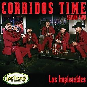 "Corridos Time-Season Two ""Los Implacables"""