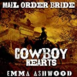 Mail Order Bride: Cowboy Hearts: Mail Order Brides Box Set | Emma Ashwood