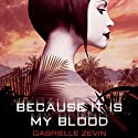 Because It Is My Blood Audiobook by Gabrielle Zevin Narrated by Ilyana Kadushin