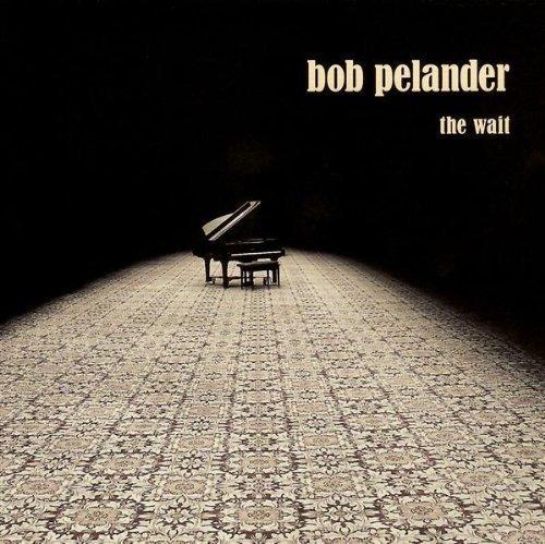 Wait by Bob Pelander (2008-11-30)