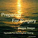 Preparing For Surgery: Hypnosis for comfort and healing (       UNABRIDGED) by Maggie Staiger Narrated by Maggie Staiger