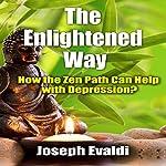 The Enlightened Way: How the Zen Path Can Help Treat Depression   Joseph Evaldi