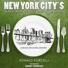 New York City's Oldest Restaurants, Bars and Bakeries: A Book on Living History (       UNABRIDGED) by Ronald Porcelli Narrated by Steve Rausch