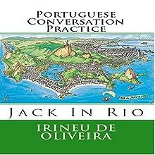 Portuguese Conversation Practice: Jack in Rio Livro 1, Portuguese Edition (       UNABRIDGED) by Irineu De Oliveira Narrated by Irineu De Oliveira