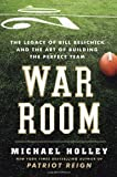 War Room: The Legacy of Bill Belichick and the Art of Building the Perfect Team by Michael Holley (Nov 1 2011)