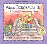 img - for By Laurie Krasny Brown - When Dinosaurs Die: A Guide to Understanding Death (Dino Life Guides for Families) (3.2.1998) book / textbook / text book