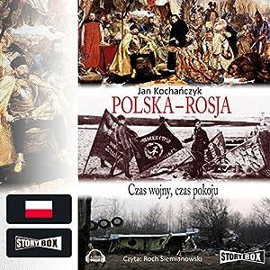 Polska - Rosja: Czas wojny, czas pokoju Hörbuch