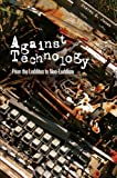 Against Technology: From the Luddites to Neo-Luddism