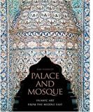 Image de Palace and Mosque: Islamic Art from the Middle East