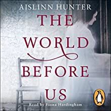 The World Before Us Audiobook by Aislinn Hunter Narrated by Fiona Hardingham