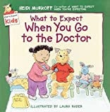 What to Expect When You Go to the Doctor (What to Expect Kids) (0694013242) by Heidi Murkoff