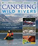 Canoeing Wild Rivers: The 30th Annive...