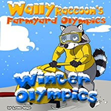 Wally Raccoon's Farmyard Olympics: Winter Olympics Audiobook by Leela Hope Narrated by Annette Martin