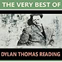 The Very Best of Dylan Thomas Reading Audiobook by D. H Lawrence, Thomas Hardy, W.B. Yeats, Walter De La Mare Narrated by Dylan Thomas