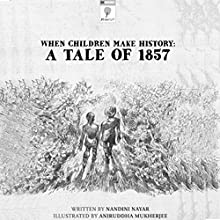 When Children Make History: A Tale of 1857 (       UNABRIDGED) by Nandini Nayar Narrated by Seetal Iyer