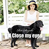 I'll close my eyes  瞳をとじて