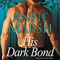 His Dark Bond (       UNABRIDGED) by Anne Marsh Narrated by PJ Ochlan
