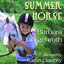 Summer Horse (       UNABRIDGED) by Barbara Morgenroth Narrated by Caron Clancey