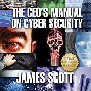 The CEO's Manual on Cyber Security | [James Scott]