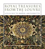 img - for Royal Treasures from the Louvre: Louis XIV to Marie-Antoinette book / textbook / text book
