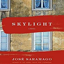 Skylight (       UNABRIDGED) by José Saramago, Margaret Jull Costa - translator Narrated by Diogo Martins