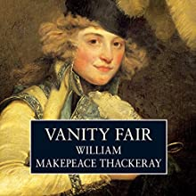 Vanity Fair (       UNABRIDGED) by William Makepeace Thackeray Narrated by John Castle