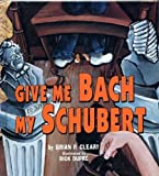 Give Me Bach My Schubert (It Could Be Verse) (0822521164) by Brian P. Cleary
