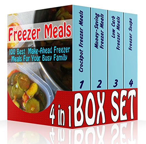 Freezer Meals BOX SET 4 IN 1: 100 Best  Make-Ahead Freezer Meals For Your Busy Family: (Freezer Recipes, 365 Days of Quick & Easy, Make Ahead, Freezer ... cookbook for two, dump dinners cookbook) by Adrienne Morris
