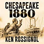 Chesapeake 1880: Steamboats & Oyster Wars: The News Reader, Book 2 | Ken Rossignol