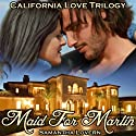 Maid for Martin: California Love Trilogy (       UNABRIDGED) by Samantha Lovern Narrated by Stephanie Bentley