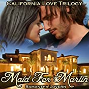 Maid for Martin: California Love Trilogy | [Samantha Lovern]