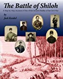 Jack L. Kunkel The Battle of Shiloh: A Step-by-Step Account of one of the Greatest Battles of the Civil War