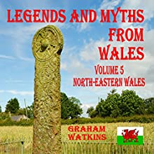 Legends and Myths From Wales: North-Eastern Wales | Livre audio Auteur(s) : Graham Watkins Narrateur(s) : Graham Watkins