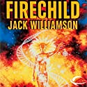 Firechild (       UNABRIDGED) by Jack Williamson Narrated by Holly Adams