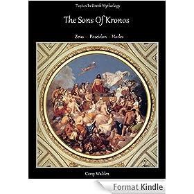 Topics In Greek Mythology: The Sons of Kronos.  Zeus Poseidon Hades (English Edition)