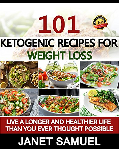 Ketogenic Diet: 101 Best Keto Recipes of All Time. Recipes for Weight Loss by Janet Samuel