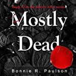 Mostly Dead: Barely Alive, Book 3 (       UNABRIDGED) by Bonnie R. Paulson Narrated by Aaron Landon