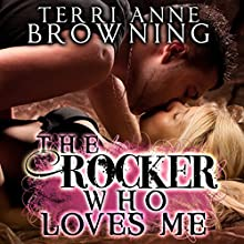 The Rocker Who Loves Me (       UNABRIDGED) by Terri Anne Browning Narrated by Devra Woodward